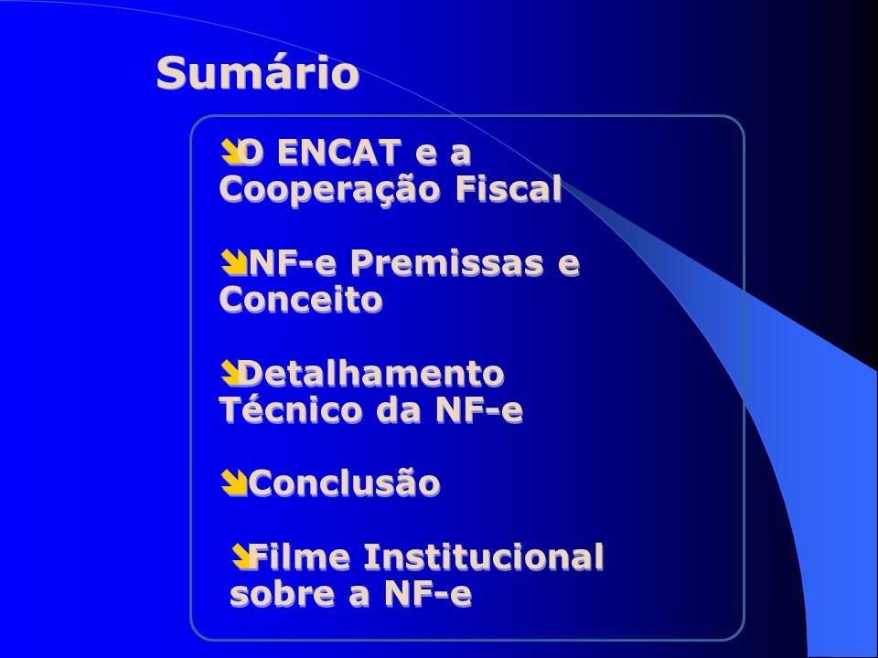 O ENCAT e a Cooperação Fiscal NF-e Premissas e Conceito Detalhamento Técnico da NF-e Conclusão Filme Institucional sobre a NF-e O ENCAT e a Cooperação