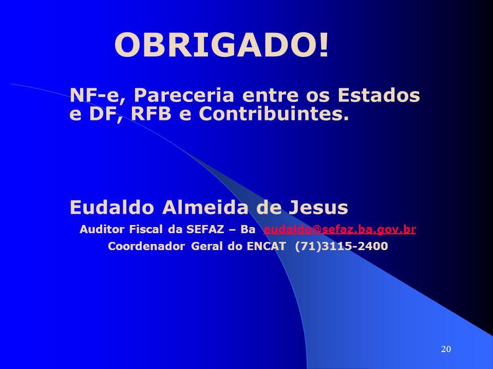 20 OBRIGADO! NF-e, Pareceria entre os Estados e DF, RFB e Contribuintes. Eudaldo Almeida de Jesus Auditor Fiscal da SEFAZ – Ba eudaldo@sefaz.ba.gov.br