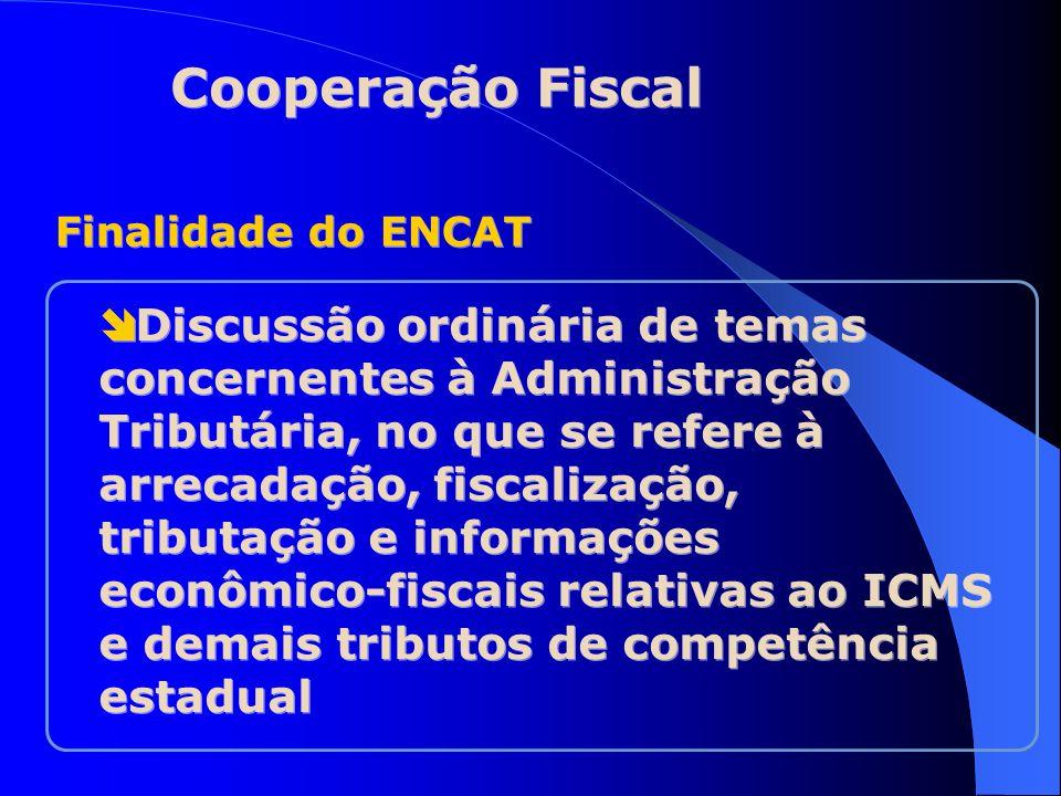 Finalidade do ENCAT Discussão ordinária de temas concernentes à Administração Tributária, no que se refere à arrecadação, fiscalização, tributação e i