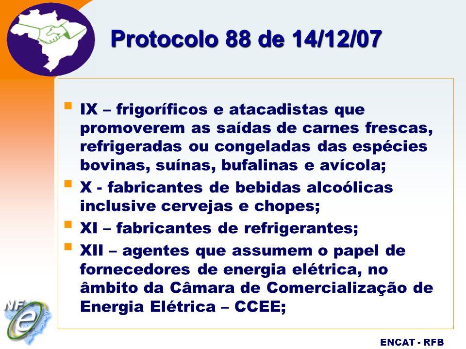 Nota Fiscal Eletrônica Projeto ENCAT - RFB Protocolo 88 de 14/12/07 IX – frigoríficos e atacadistas que promoverem as saídas de carnes frescas, refrig