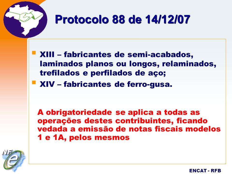 Nota Fiscal Eletrônica Projeto ENCAT - RFB Protocolo 88 de 14/12/07 XIII – fabricantes de semi-acabados, laminados planos ou longos, relaminados, tref