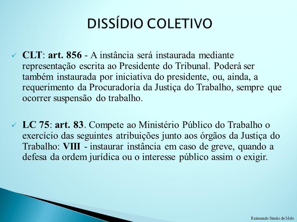 CLT: art. 856 - A instância será instaurada mediante representação escrita ao Presidente do Tribunal. Poderá ser também instaurada por iniciativa do p