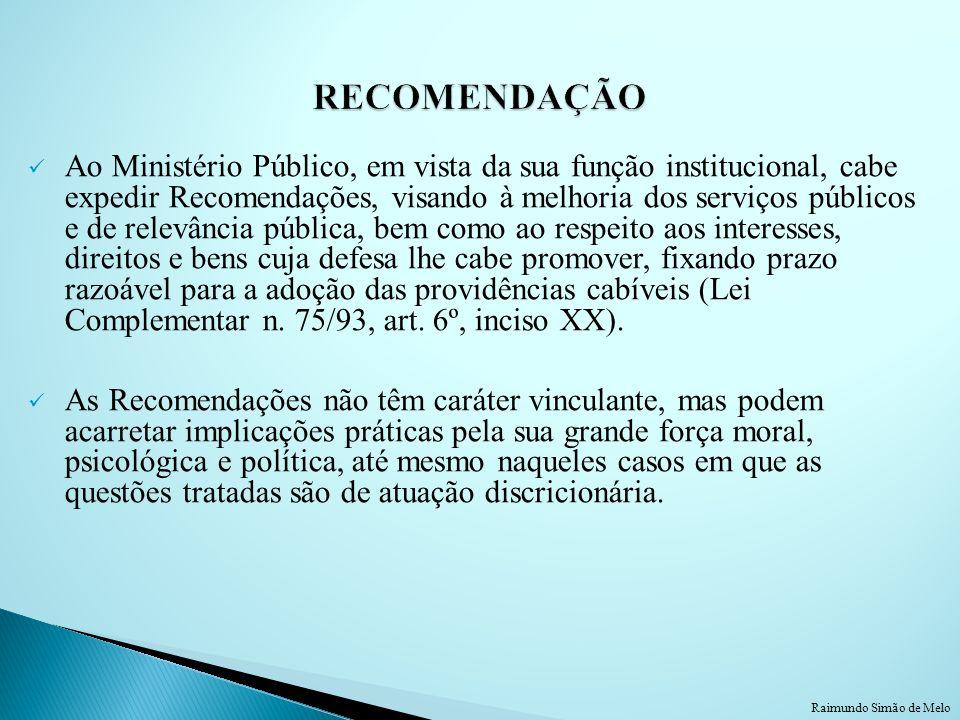 Ao Ministério Público, em vista da sua função institucional, cabe expedir Recomendações, visando à melhoria dos serviços públicos e de relevância públ