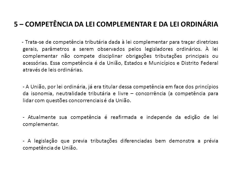 5 – COMPETÊNCIA DA LEI COMPLEMENTAR E DA LEI ORDINÁRIA - Trata-se de competência tributária dada à lei complementar para traçar diretrizes gerais, par