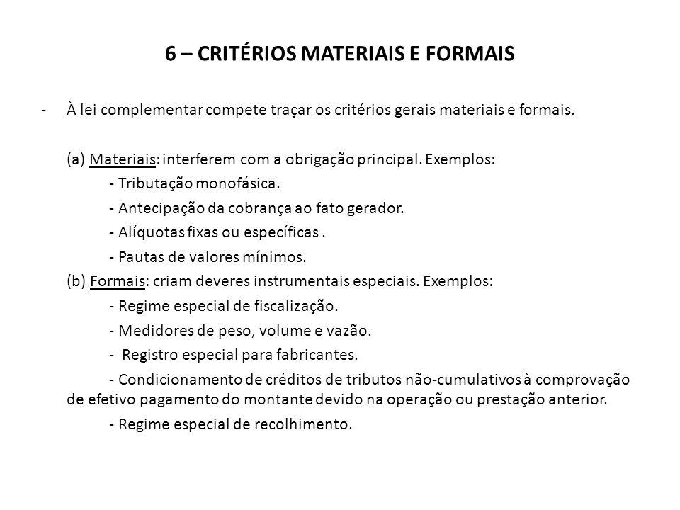 6 – CRITÉRIOS MATERIAIS E FORMAIS -À lei complementar compete traçar os critérios gerais materiais e formais. (a) Materiais: interferem com a obrigaçã
