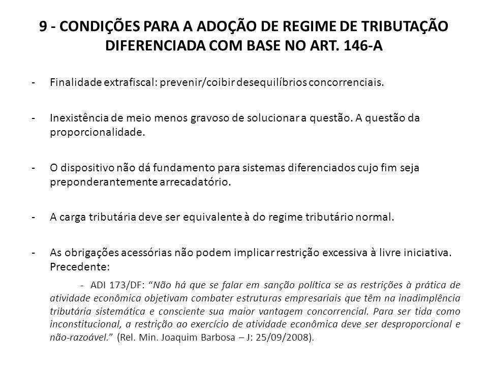 9 - CONDIÇÕES PARA A ADOÇÃO DE REGIME DE TRIBUTAÇÃO DIFERENCIADA COM BASE NO ART. 146-A -Finalidade extrafiscal: prevenir/coibir desequilíbrios concor