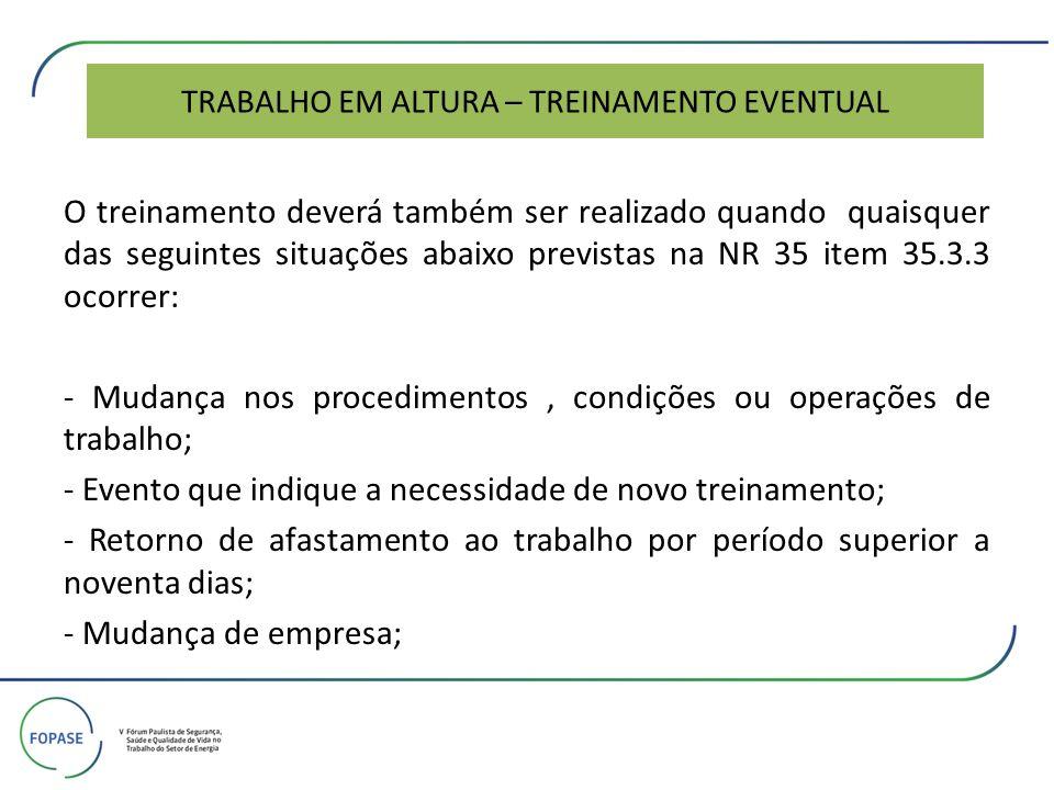 TRABALHO EM ALTURA – TREINAMENTO EVENTUAL O treinamento deverá também ser realizado quando quaisquer das seguintes situações abaixo previstas na NR 35