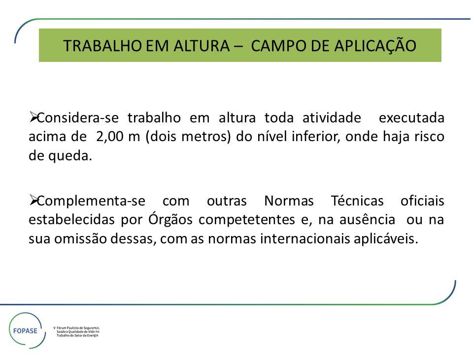 TRABALHO EM ALTURA – CAMPO DE APLICAÇÃO Considera-se trabalho em altura toda atividade executada acima de 2,00 m (dois metros) do nível inferior, onde