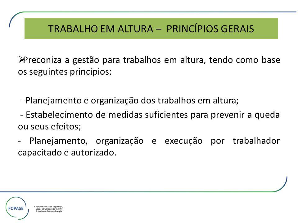 TRABALHO EM ALTURA – PRINCÍPIOS GERAIS Preconiza a gestão para trabalhos em altura, tendo como base os seguintes princípios: - Planejamento e organiza