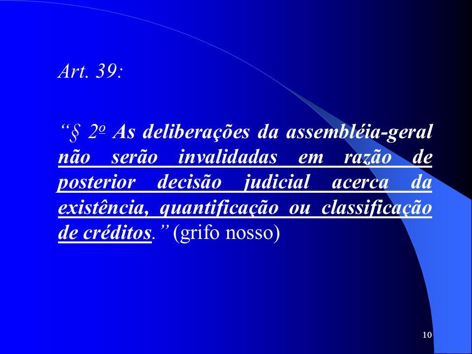 10 Art. 39: § 2 o As deliberações da assembléia-geral não serão invalidadas em razão de posterior decisão judicial acerca da existência, quantificação