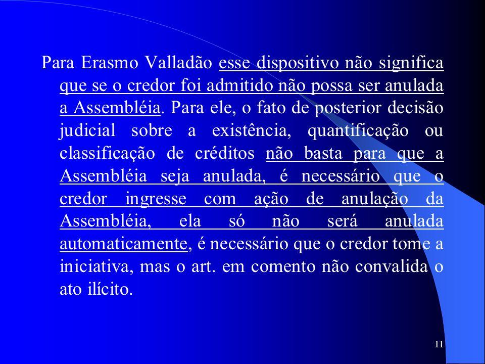 11 Para Erasmo Valladão esse dispositivo não significa que se o credor foi admitido não possa ser anulada a Assembléia. Para ele, o fato de posterior