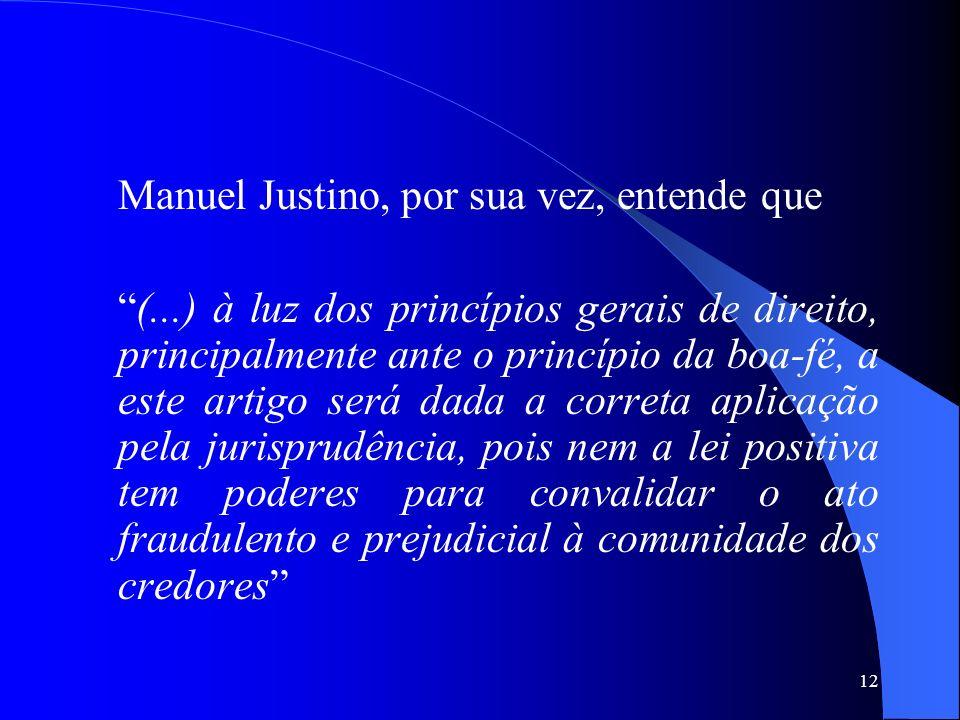 12 Manuel Justino, por sua vez, entende que (...) à luz dos princípios gerais de direito, principalmente ante o princípio da boa-fé, a este artigo ser