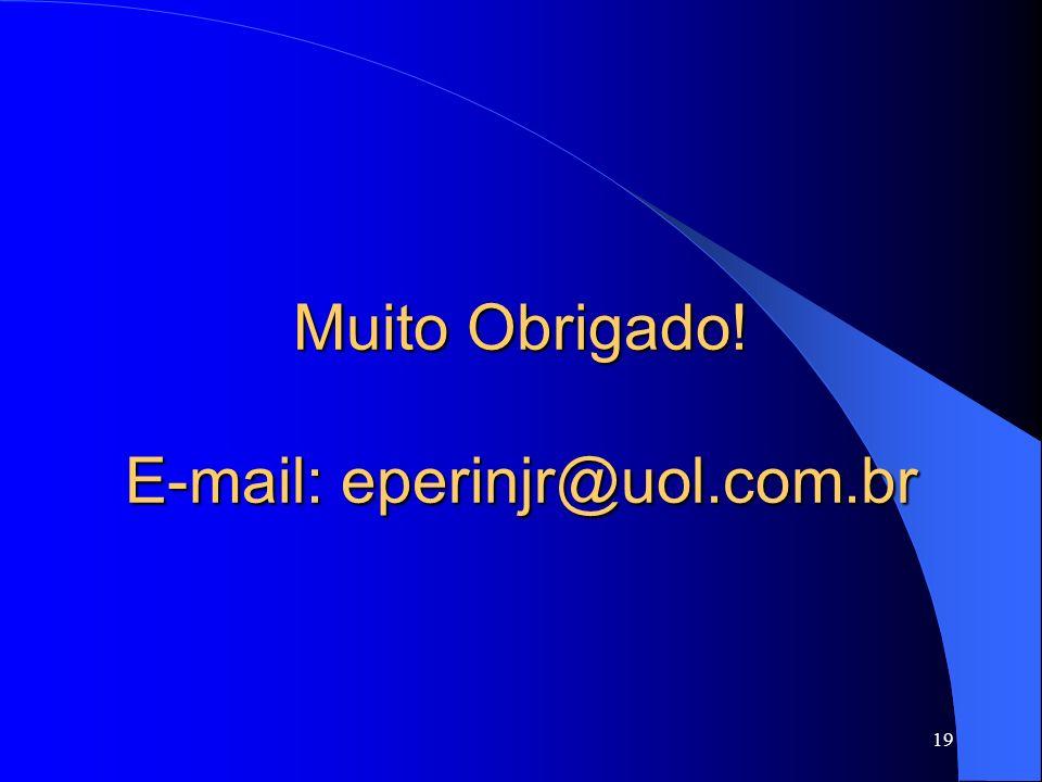 19 Muito Obrigado! E-mail: eperinjr@uol.com.br