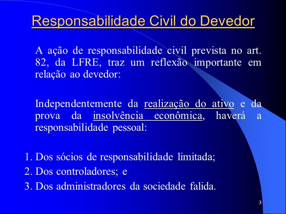 3 Responsabilidade Civil do Devedor A ação de responsabilidade civil prevista no art. 82, da LFRE, traz um reflexão importante em relação ao devedor: