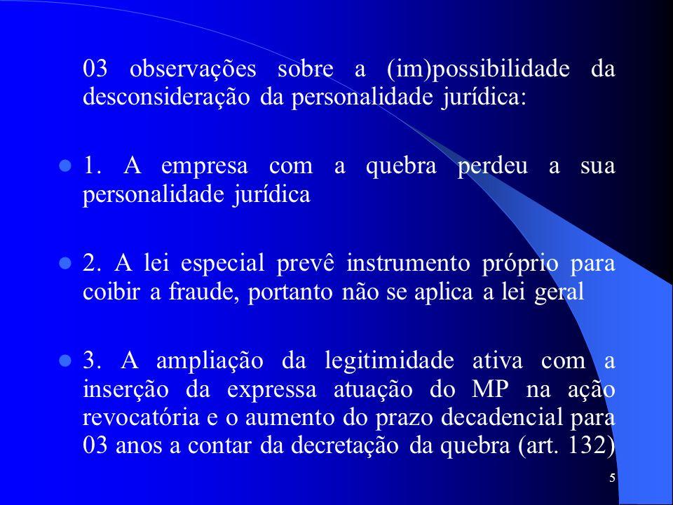 5 03 observações sobre a (im)possibilidade da desconsideração da personalidade jurídica: 1. A empresa com a quebra perdeu a sua personalidade jurídica