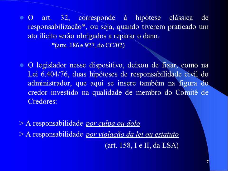 7 O art. 32, corresponde à hipótese clássica de responsabilização*, ou seja, quando tiverem praticado um ato ilícito serão obrigados a reparar o dano.