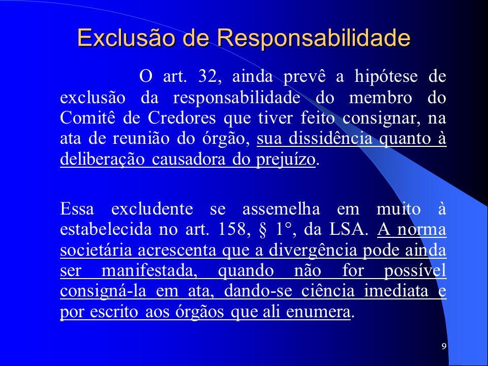 9 Exclusão de Responsabilidade O art. 32, ainda prevê a hipótese de exclusão da responsabilidade do membro do Comitê de Credores que tiver feito consi