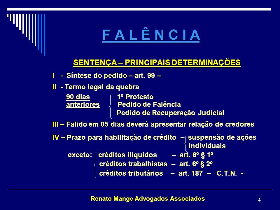 Renato Mange Advogados Associados 15 F A L Ê N C I A AÇÕES REVOCATÓRIAS Lei atual Lei atual Recurso Lei 11.101/05 Art.