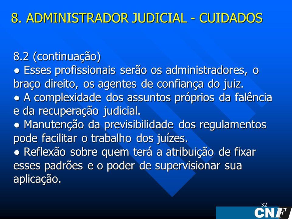 32 8.2 (continuação) Esses profissionais serão os administradores, o braço direito, os agentes de confiança do juiz.