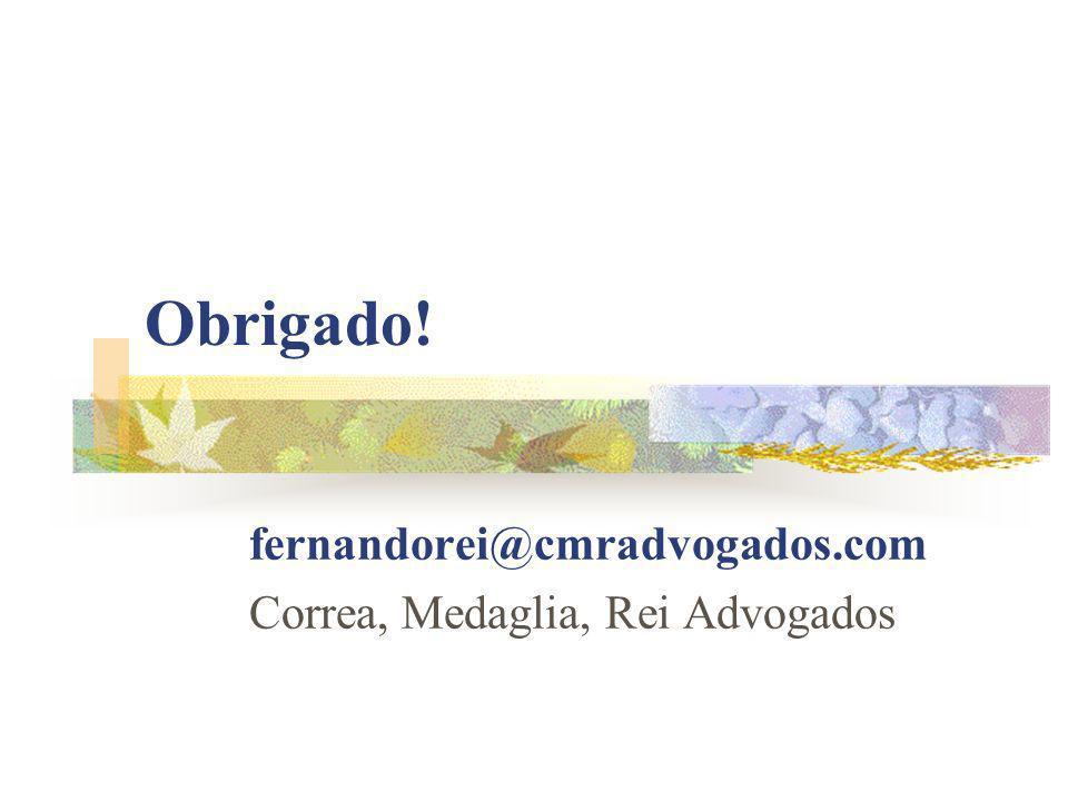 Obrigado! fernandorei@cmradvogados.com Correa, Medaglia, Rei Advogados