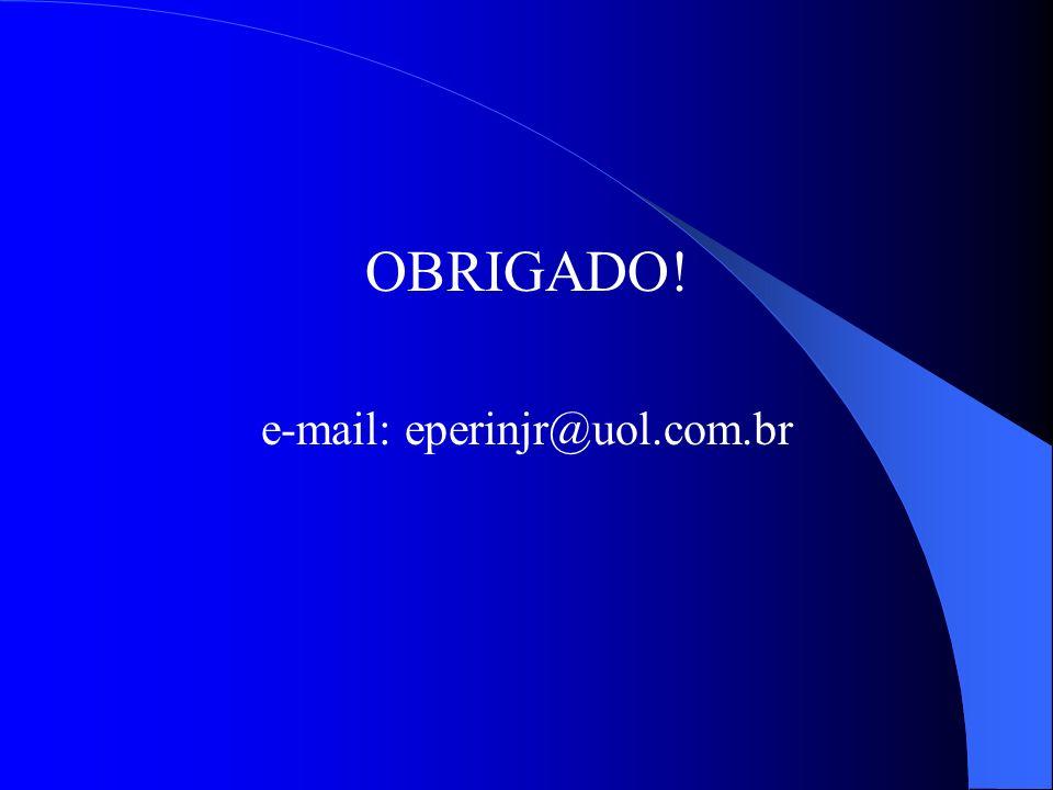 OBRIGADO! e-mail: eperinjr@uol.com.br
