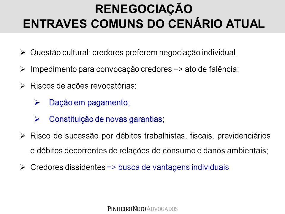 RENEGOCIAÇÃO ENTRAVES COMUNS DO CENÁRIO ATUAL Questão cultural: credores preferem negociação individual. Impedimento para convocação credores => ato d