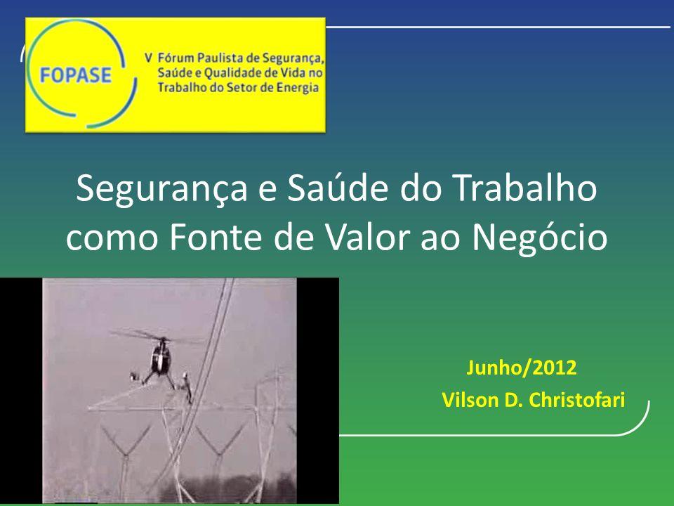 sa Segurança e Saúde do Trabalho como Fonte de Valor ao Negócio Junho/2012 Vilson D. Christofari