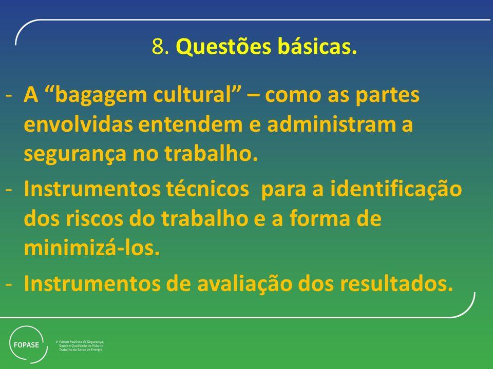 8. Questões básicas. -A bagagem cultural – como as partes envolvidas entendem e administram a segurança no trabalho. -Instrumentos técnicos para a ide
