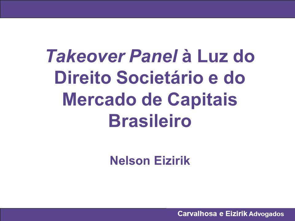Carvalhosa e Eizirik Advogados Takeover Panel Britânico Visão Geral: - Órgão autorregulador, criado em 1968 a partir da prática costumeira inglesa.