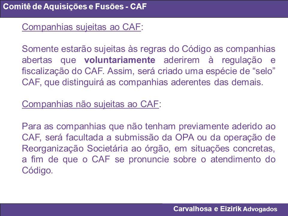 Carvalhosa e Eizirik Advogados Comitê de Aquisições e Fusões - CAF Companhias sujeitas ao CAF: Somente estarão sujeitas às regras do Código as companh