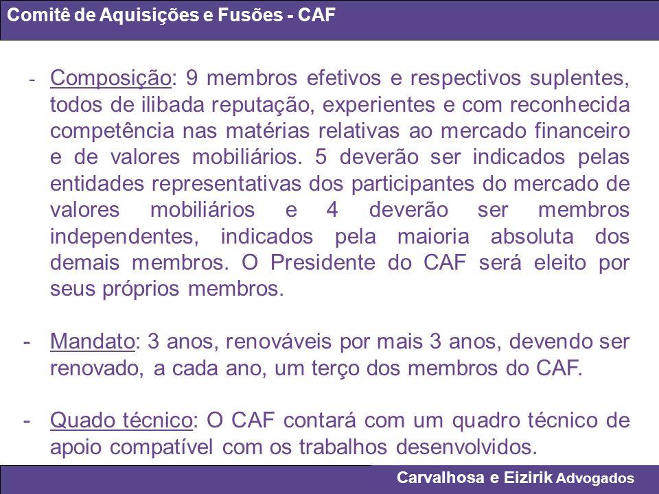 Carvalhosa e Eizirik Advogados Comitê de Aquisições e Fusões - CAF - Composição: 9 membros efetivos e respectivos suplentes, todos de ilibada reputaçã