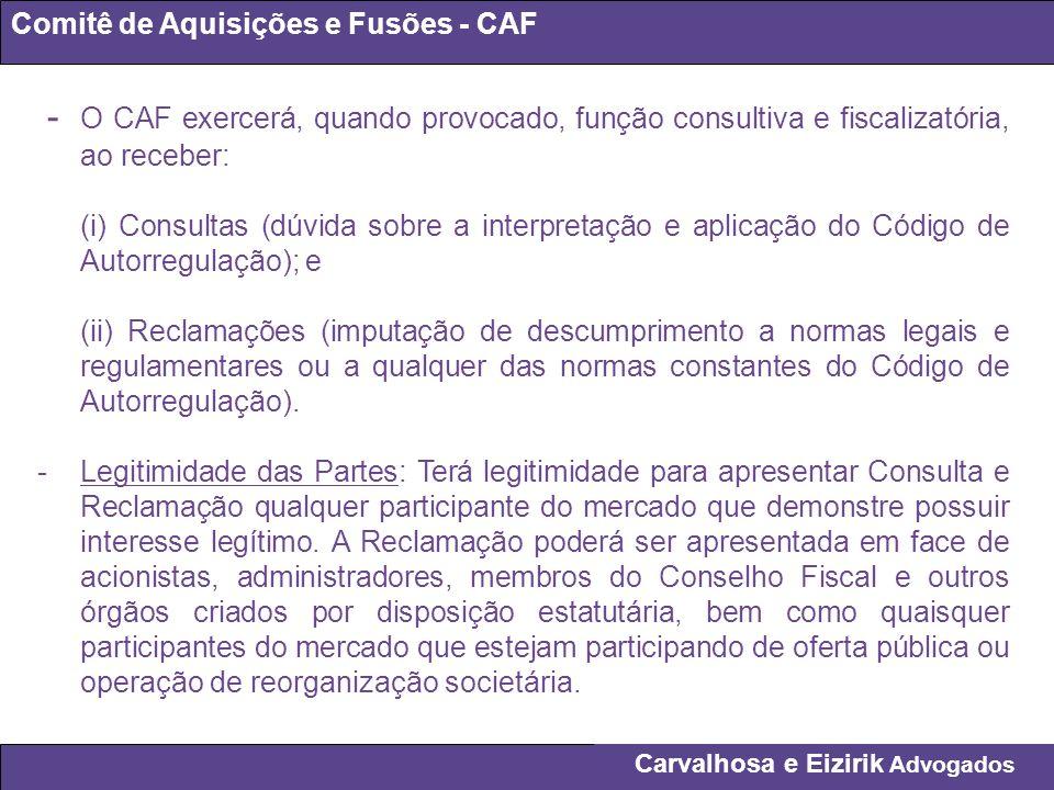 Carvalhosa e Eizirik Advogados Comitê de Aquisições e Fusões - CAF - O CAF exercerá, quando provocado, função consultiva e fiscalizatória, ao receber: