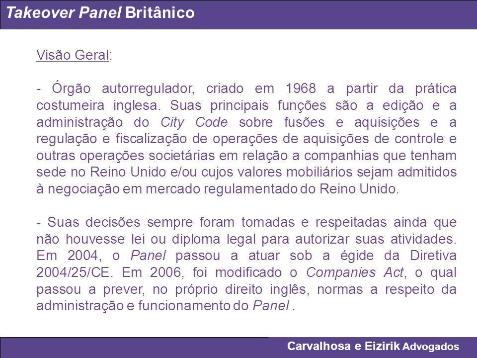 Carvalhosa e Eizirik Advogados Takeover Panel Britânico Visão Geral: - Órgão autorregulador, criado em 1968 a partir da prática costumeira inglesa. Su