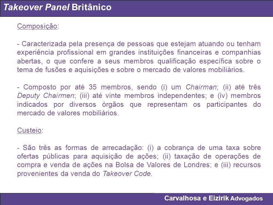 Carvalhosa e Eizirik Advogados Takeover Panel Britânico Composição: - Caracterizada pela presença de pessoas que estejam atuando ou tenham experiência