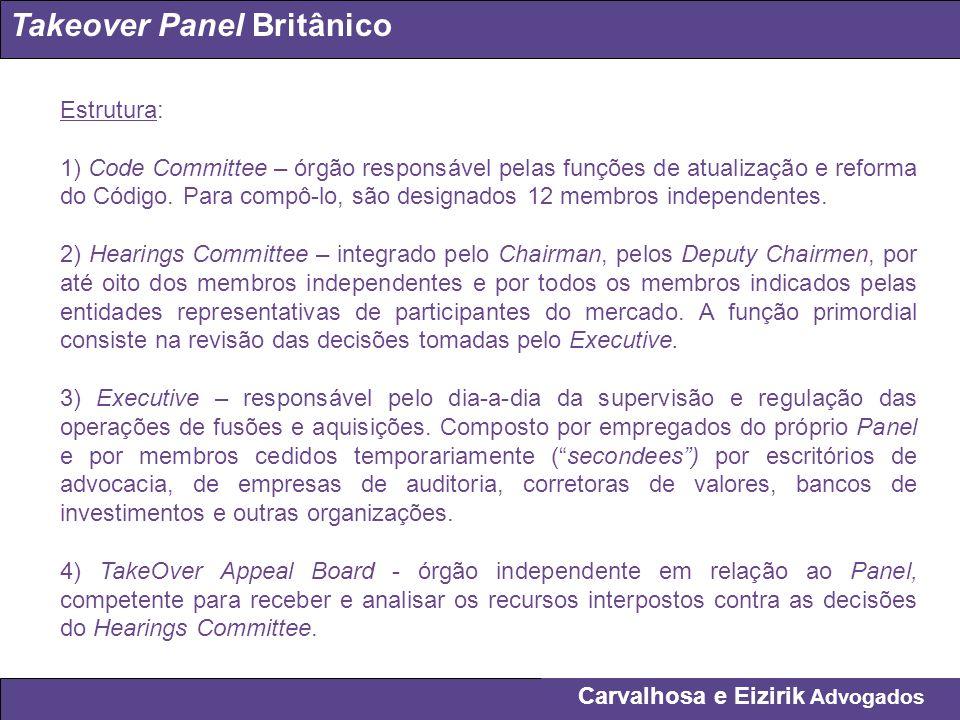 Carvalhosa e Eizirik Advogados Takeover Panel Britânico Estrutura: 1) Code Committee – órgão responsável pelas funções de atualização e reforma do Cód