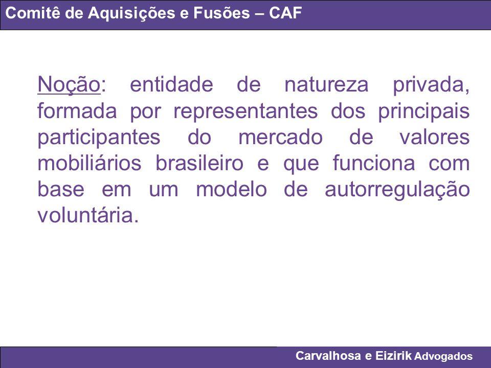 Carvalhosa e Eizirik Advogados Comitê de Aquisições e Fusões – CAF Noção: entidade de natureza privada, formada por representantes dos principais part