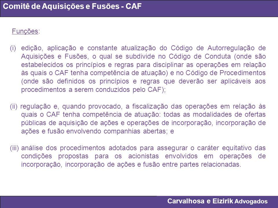 Carvalhosa e Eizirik Advogados Comitê de Aquisições e Fusões - CAF Funções: (i)edição, aplicação e constante atualização do Código de Autorregulação d