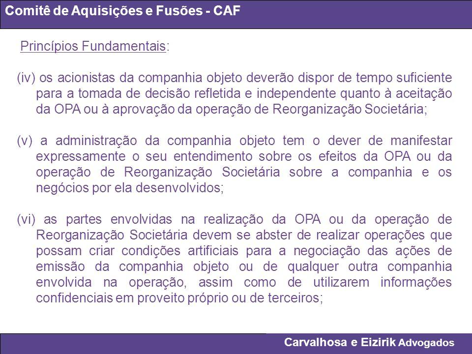Carvalhosa e Eizirik Advogados Comitê de Aquisições e Fusões - CAF Princípios Fundamentais: (iv) os acionistas da companhia objeto deverão dispor de t