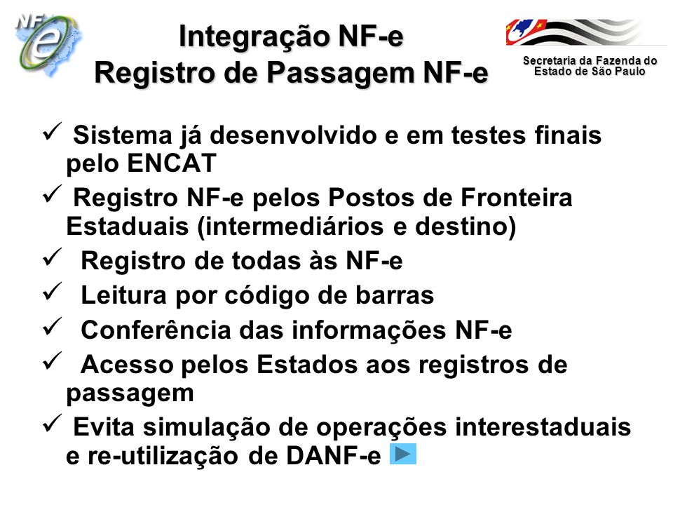 Secretaria da Fazenda do Estado de São Paulo Integração NF-e Registro de Passagem NF-e Sistema já desenvolvido e em testes finais pelo ENCAT Registro