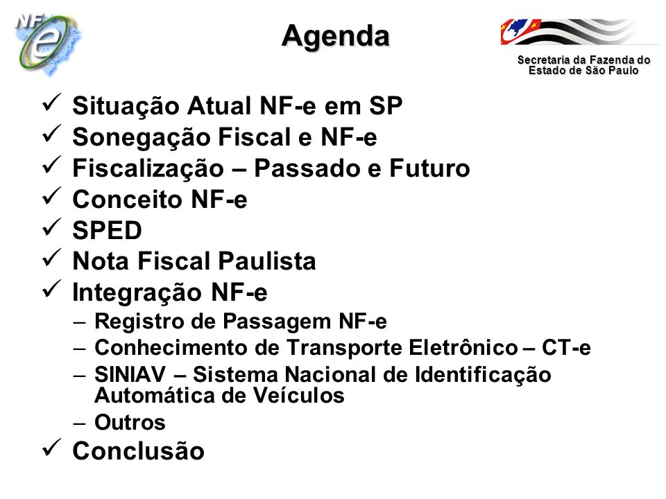 Situação Atual NF-e em SP Sonegação Fiscal e NF-e Fiscalização – Passado e Futuro Conceito NF-e SPED Nota Fiscal Paulista Integração NF-e –Registro de