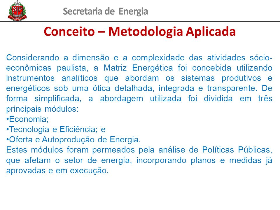 Secretaria de Energia Conceito – Metodologia Aplicada Considerando a dimensão e a complexidade das atividades sócio- econômicas paulista, a Matriz Ene