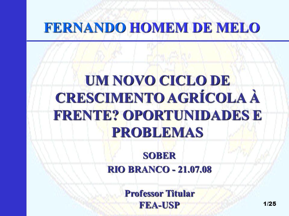 UM NOVO CICLO DE CRESCIMENTO AGRÍCOLA À FRENTE: OPORTUNIDADES E PROBLEMAS 22/25 GRANDE INCENTIVO À PRODUÇÃO AGRÍCOLA BRASILEIRA: MUDANÇA DE PREÇOS RELATIVOS A FAVOR DA AGRICULTURA : ESSA É A BASE PARA O NOVO CICLO DE CRESCIMENTO.
