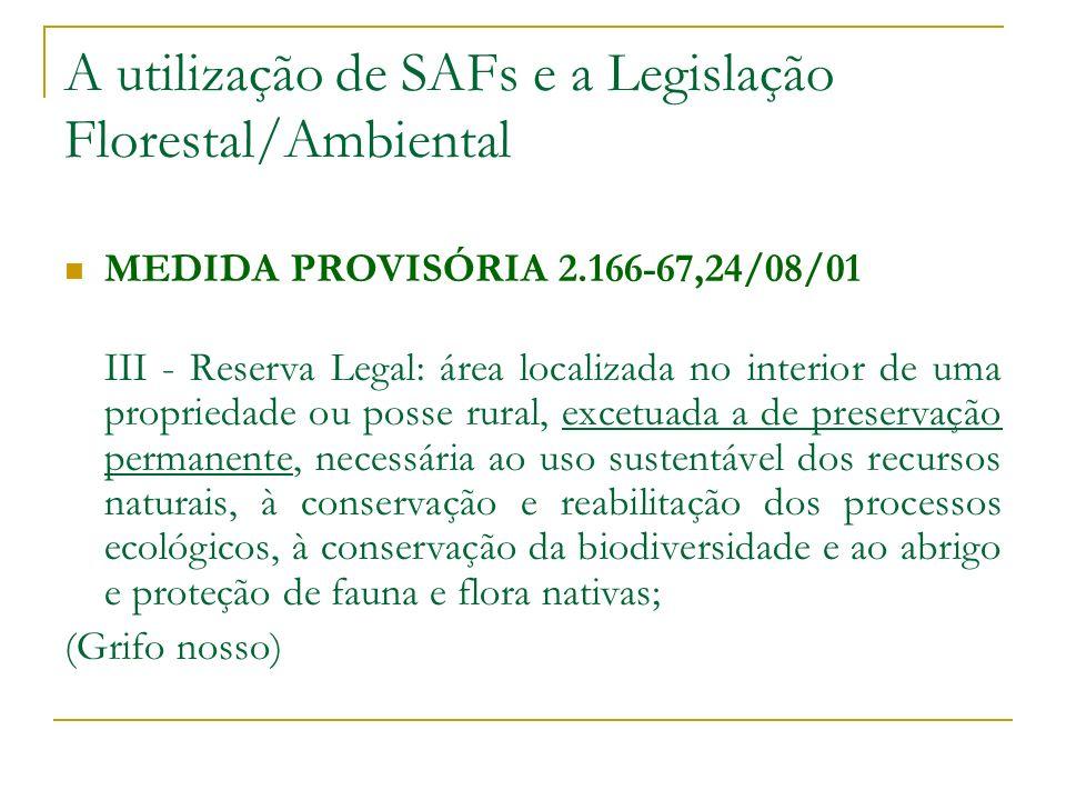 A utilização de SAFs e a Legislação Florestal/Ambiental MEDIDA PROVISÓRIA 2.166-67,24/08/01 Art.