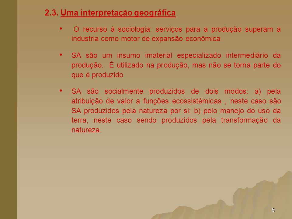 6 2.3. Uma interpretação geográfica O recurso à sociologia: serviços para a produção superam a industria como motor de expansão econômica SA são um in