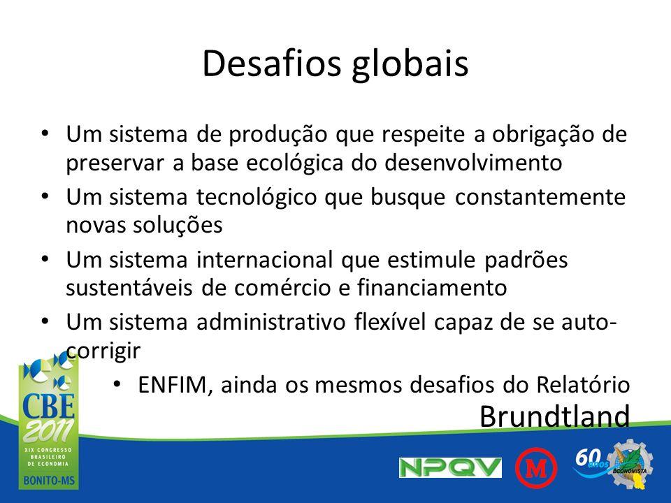 Desafios globais Um sistema de produção que respeite a obrigação de preservar a base ecológica do desenvolvimento Um sistema tecnológico que busque co