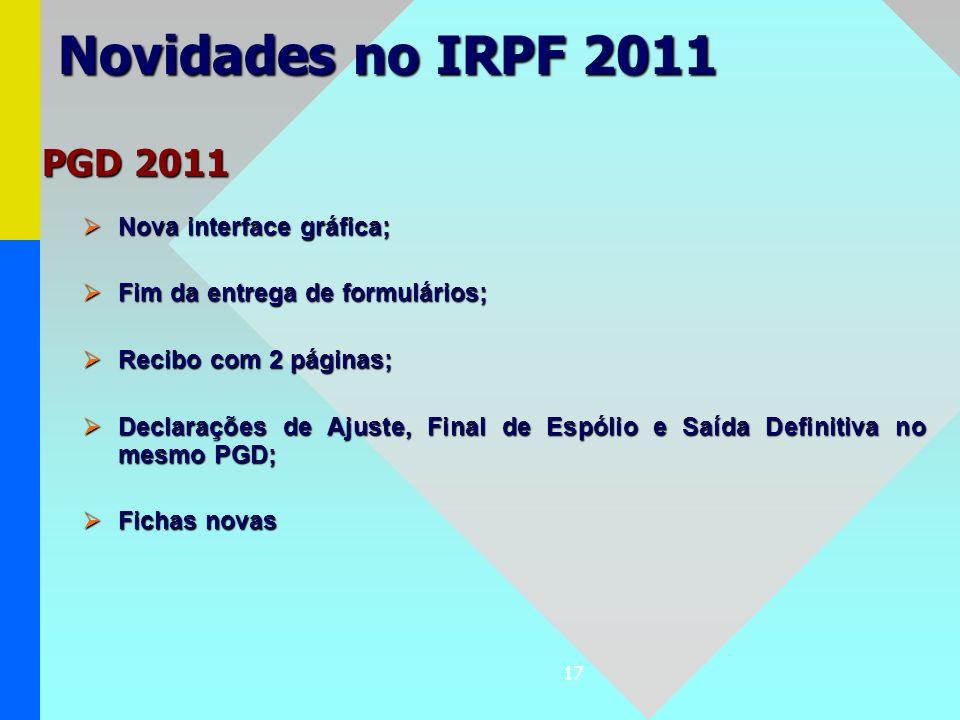 17 Novidades no IRPF 2011 Nova interface gráfica; Nova interface gráfica; Fim da entrega de formulários; Fim da entrega de formulários; Recibo com 2 p