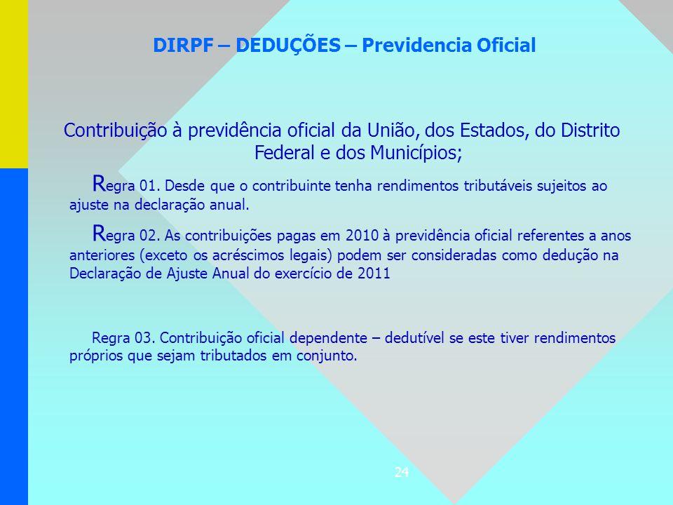 24 DIRPF – DEDUÇÕES – Previdencia Oficial Contribuição à previdência oficial da União, dos Estados, do Distrito Federal e dos Municípios; R egra 01. D