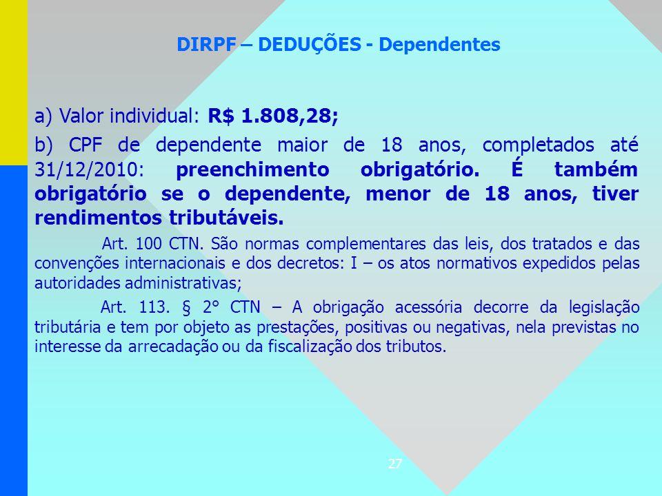 27 DIRPF – DEDUÇÕES - Dependentes a) Valor individual: R$ 1.808,28; b) CPF de dependente maior de 18 anos, completados até 31/12/2010: preenchimento o