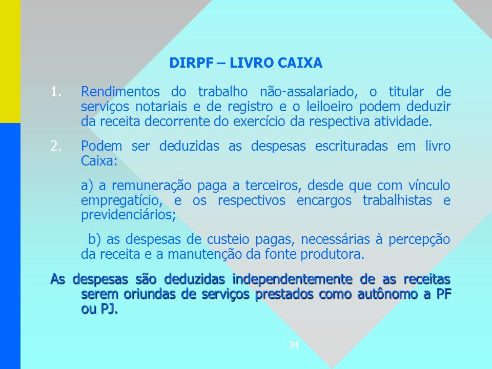 34 DIRPF – LIVRO CAIXA 1. 1.Rendimentos do trabalho não-assalariado, o titular de serviços notariais e de registro e o leiloeiro podem deduzir da rece