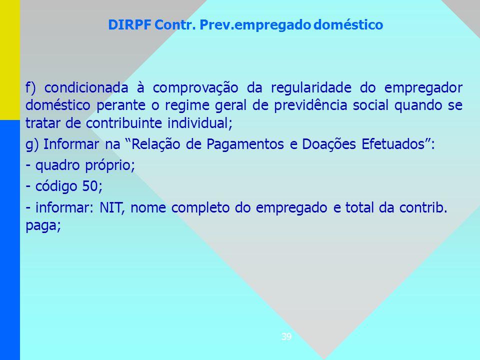 39 DIRPF Contr. Prev.empregado doméstico f) condicionada à comprovação da regularidade do empregador doméstico perante o regime geral de previdência s